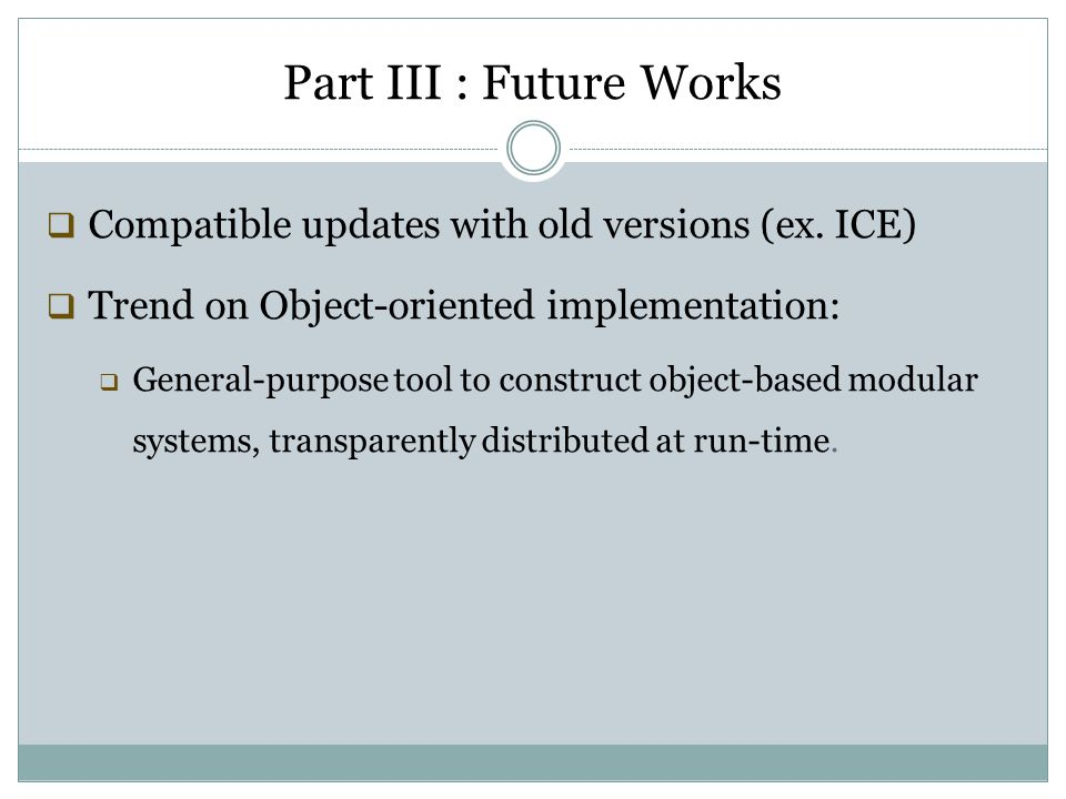 Part III : Future Works Compatible updates with old versions (ex. ICE)