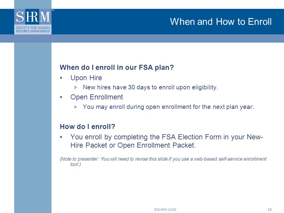 When and How to Enroll When do I enroll in our FSA plan Upon Hire