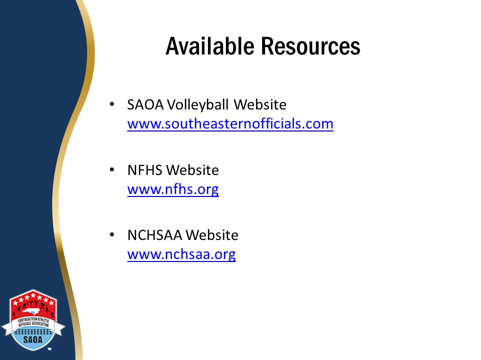 Available Resources SAOA Volleyball Website www.southeasternofficials.com. NFHS Website www.nfhs.org.