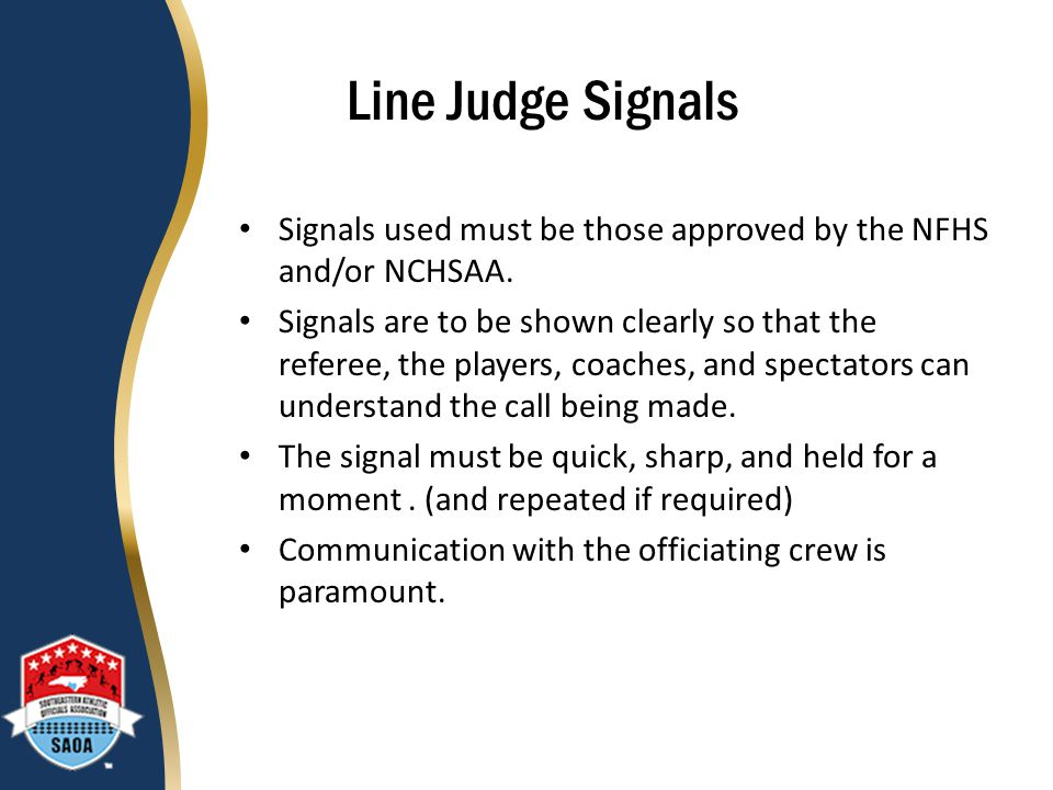Line Judge Signals Signals used must be those approved by the NFHS and/or NCHSAA.