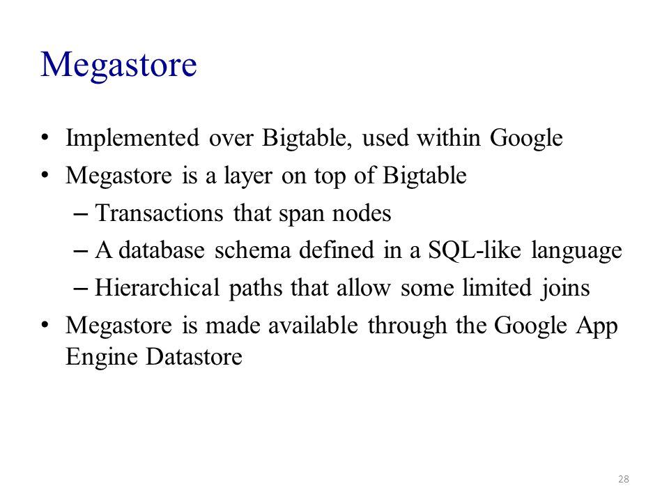 Megastore Implemented over Bigtable, used within Google