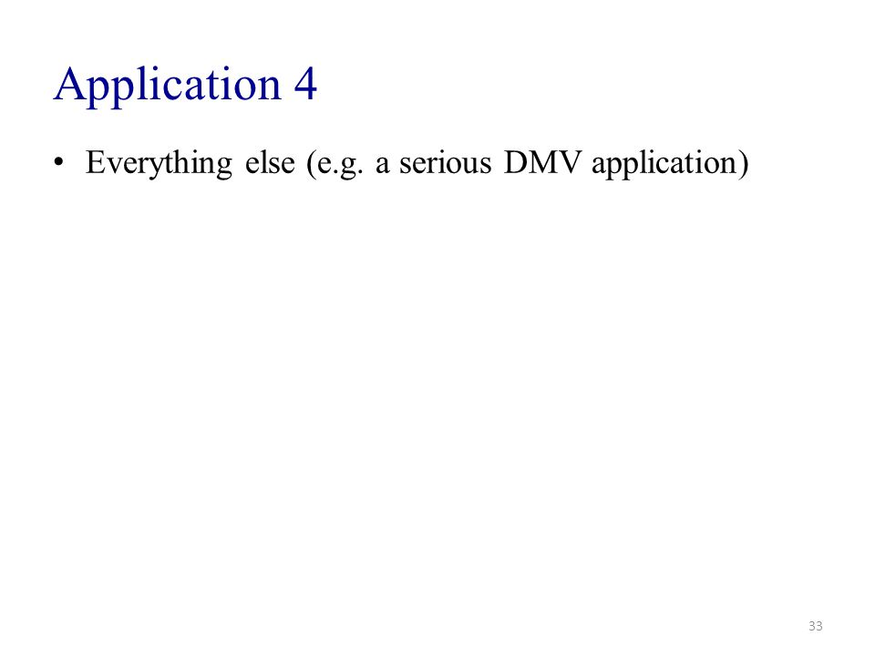 Application 4 Everything else (e.g. a serious DMV application)