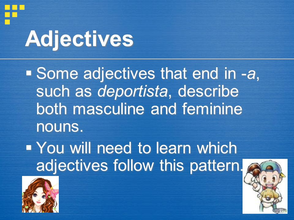 Adjectives Some adjectives that end in -a, such as deportista, describe both masculine and feminine nouns.