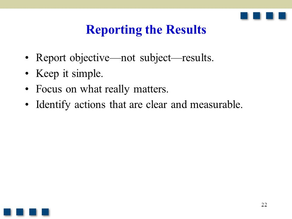 Reporting the Results Report objective—not subject—results.