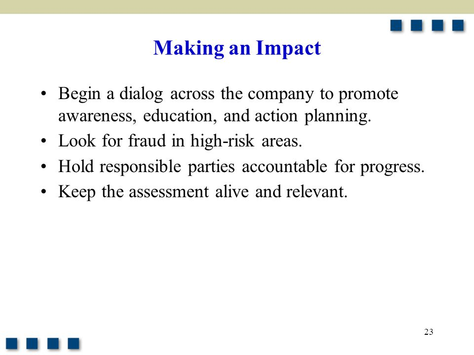 Making an Impact Begin a dialog across the company to promote awareness, education, and action planning.