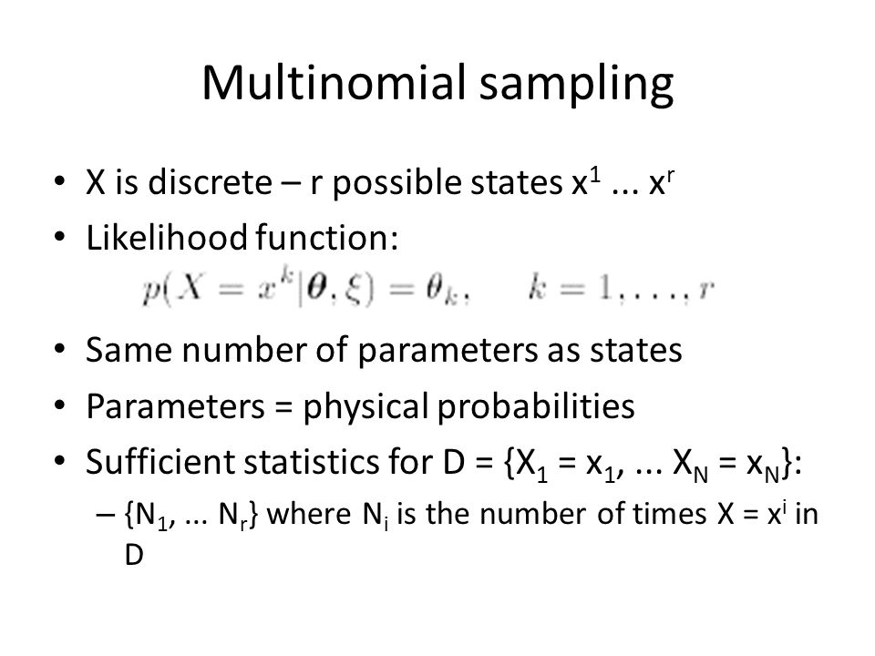 Multinomial sampling X is discrete – r possible states x1 ... xr