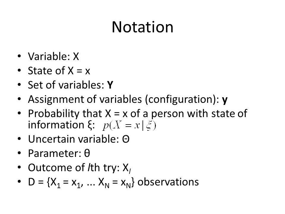 Notation Variable: X State of X = x Set of variables: Y