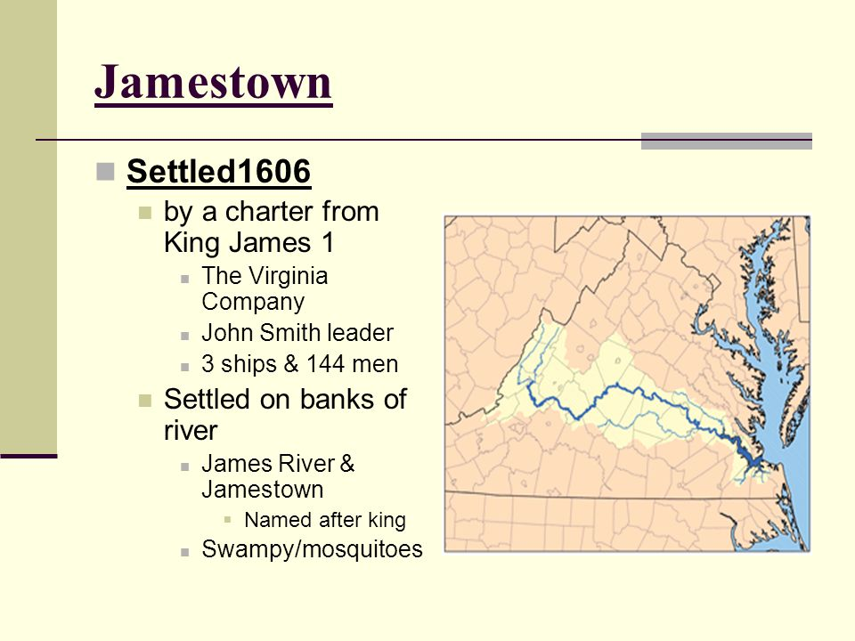 Jamestown Settled1606 by a charter from King James 1