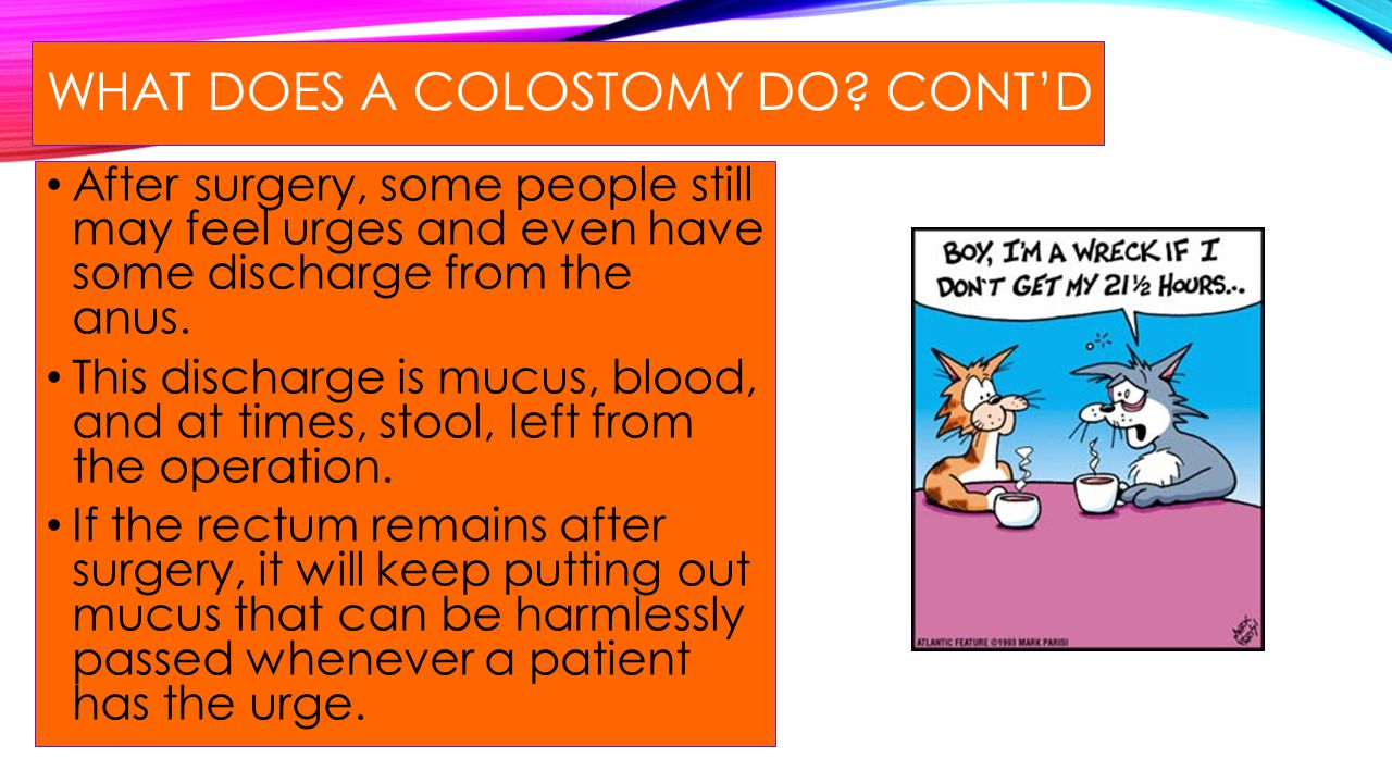 What does a colostomy do Cont'd