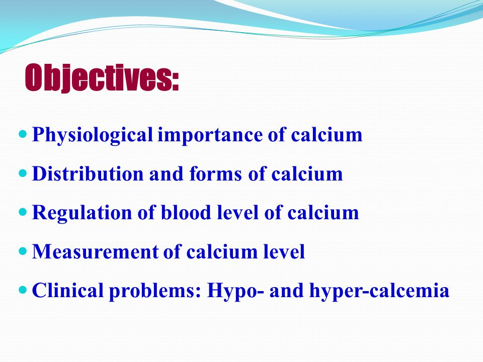 Objectives: Physiological importance of calcium