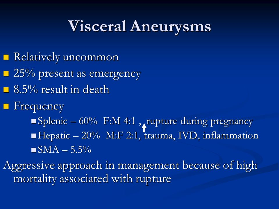 Visceral Aneurysms Relatively uncommon 25% present as emergency