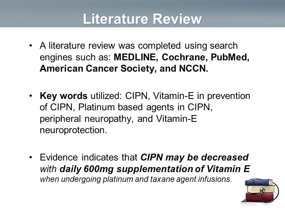 Literature Review A literature review was completed using search engines such as: MEDLINE, Cochrane, PubMed, American Cancer Society, and NCCN.