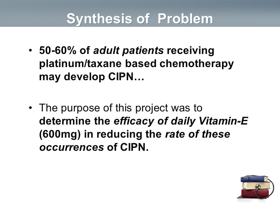 Synthesis of Problem 50-60% of adult patients receiving platinum/taxane based chemotherapy may develop CIPN…
