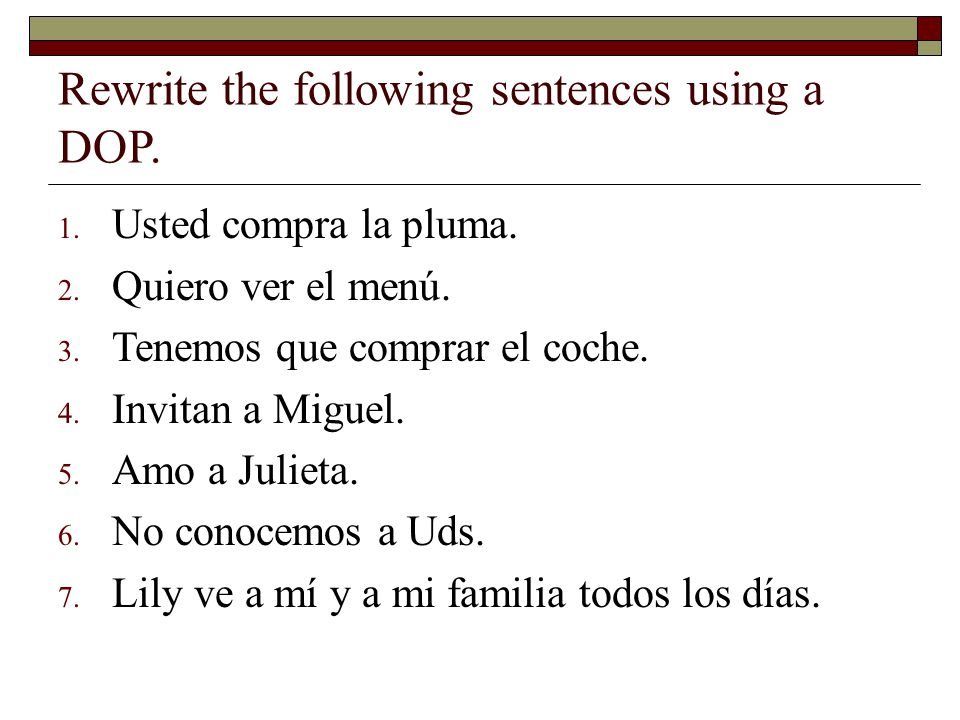 Rewrite the following sentences using a DOP.