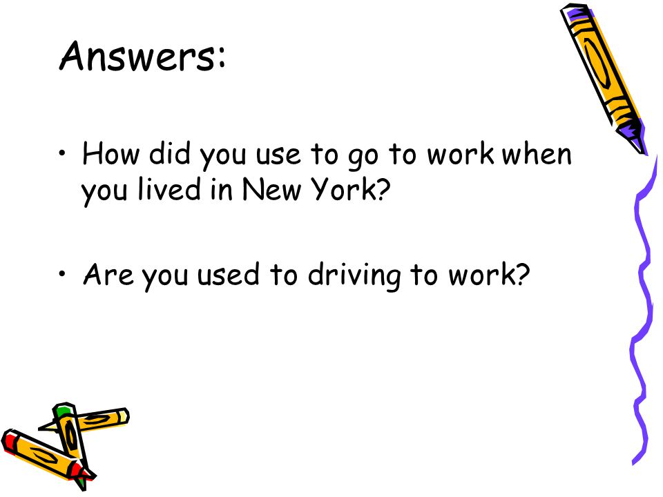 Answers: How did you use to go to work when you lived in New York