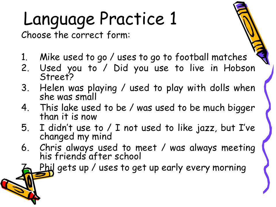 Language Practice 1 Choose the correct form: