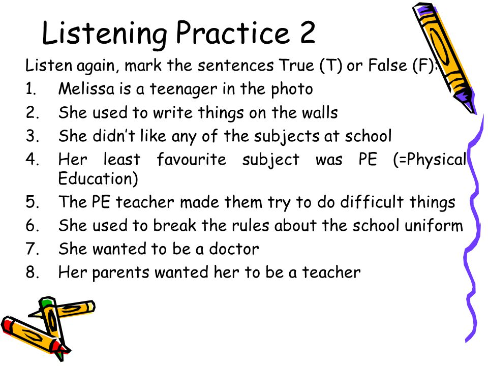 Listening Practice 2 Listen again, mark the sentences True (T) or False (F): Melissa is a teenager in the photo.
