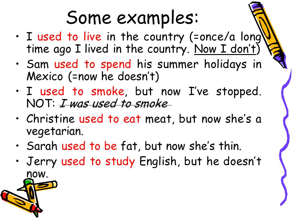 Some examples: I used to live in the country (=once/a long time ago I lived in the country. Now I don't)
