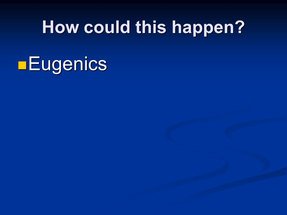 Eugenics How could this happen