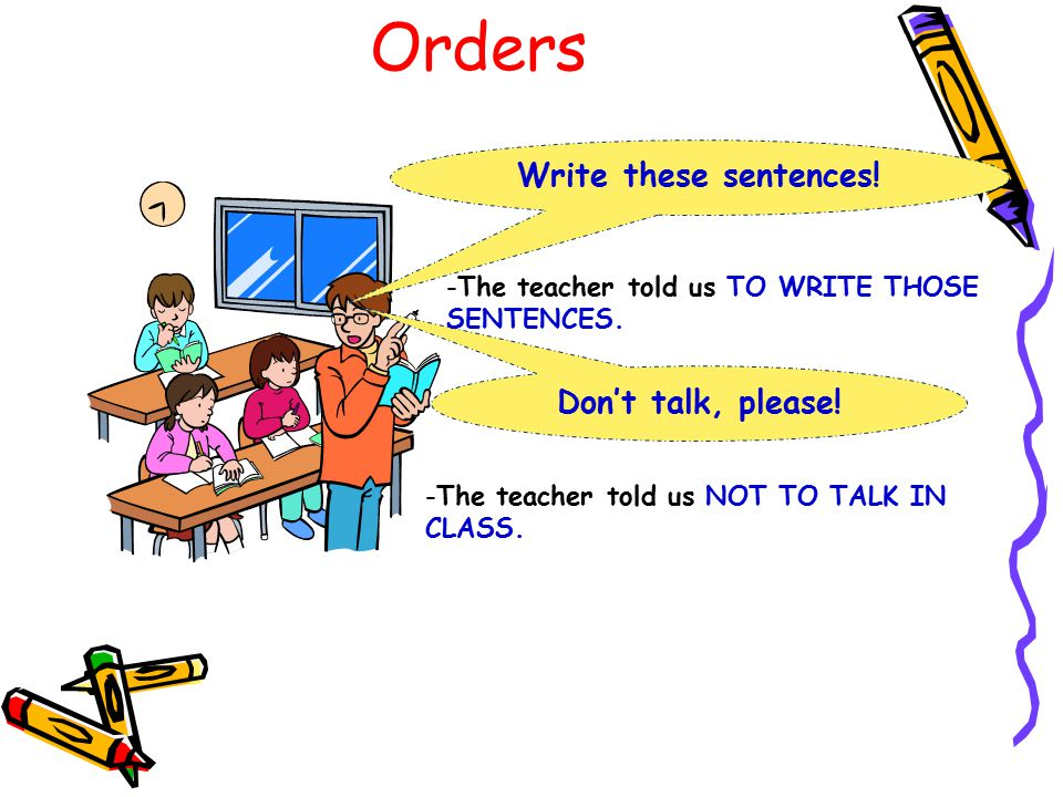 Orders Write these sentences! Don't talk, please!