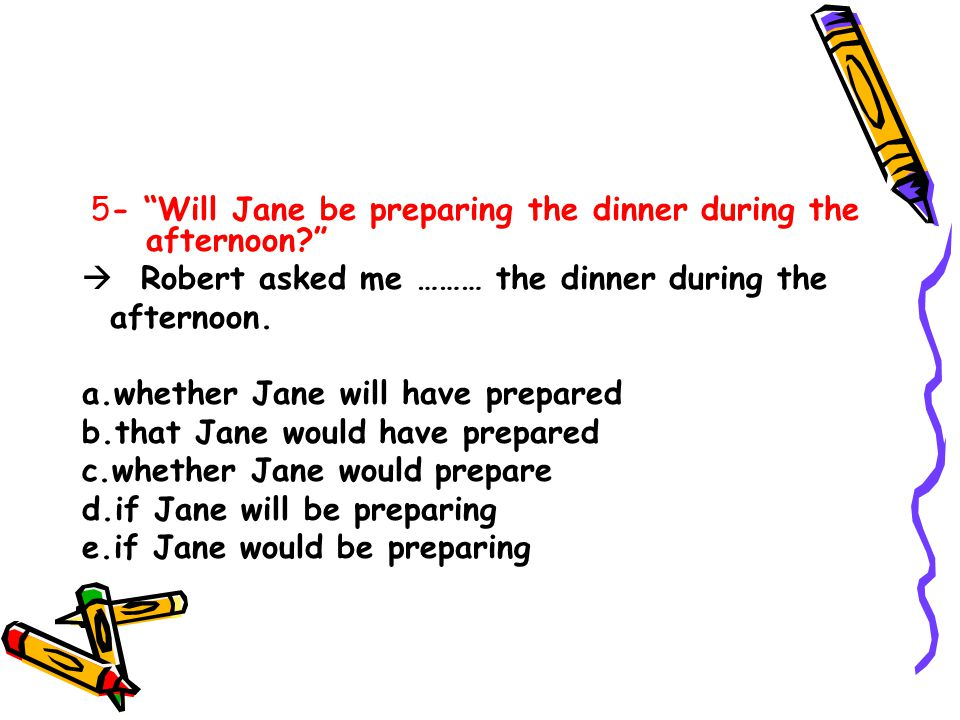 5- Will Jane be preparing the dinner during the afternoon