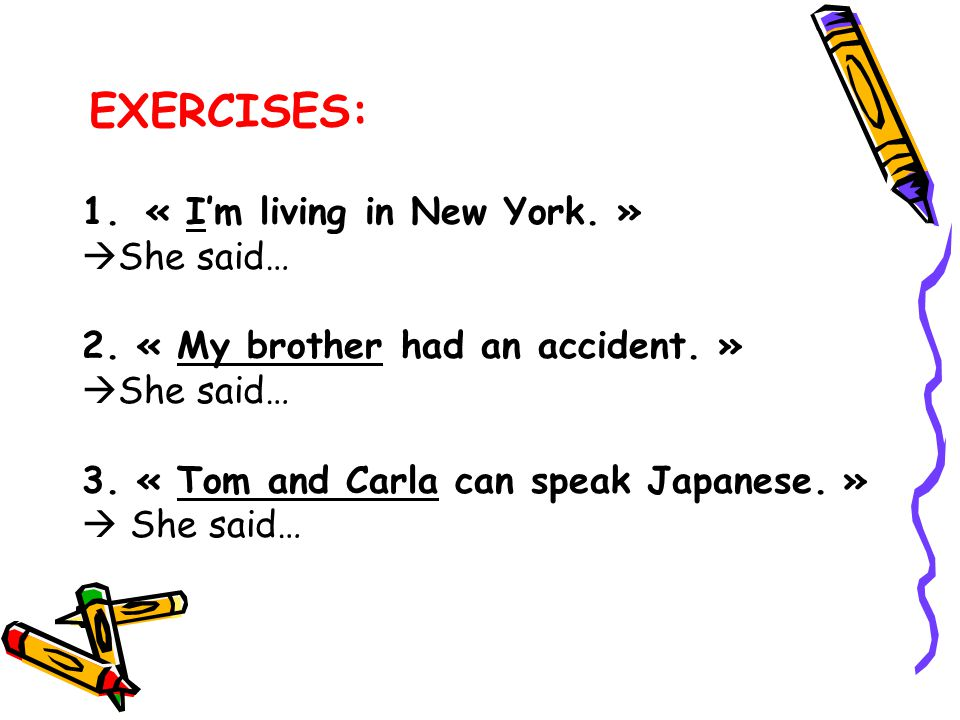 EXERCISES: « I'm living in New York. » She said…