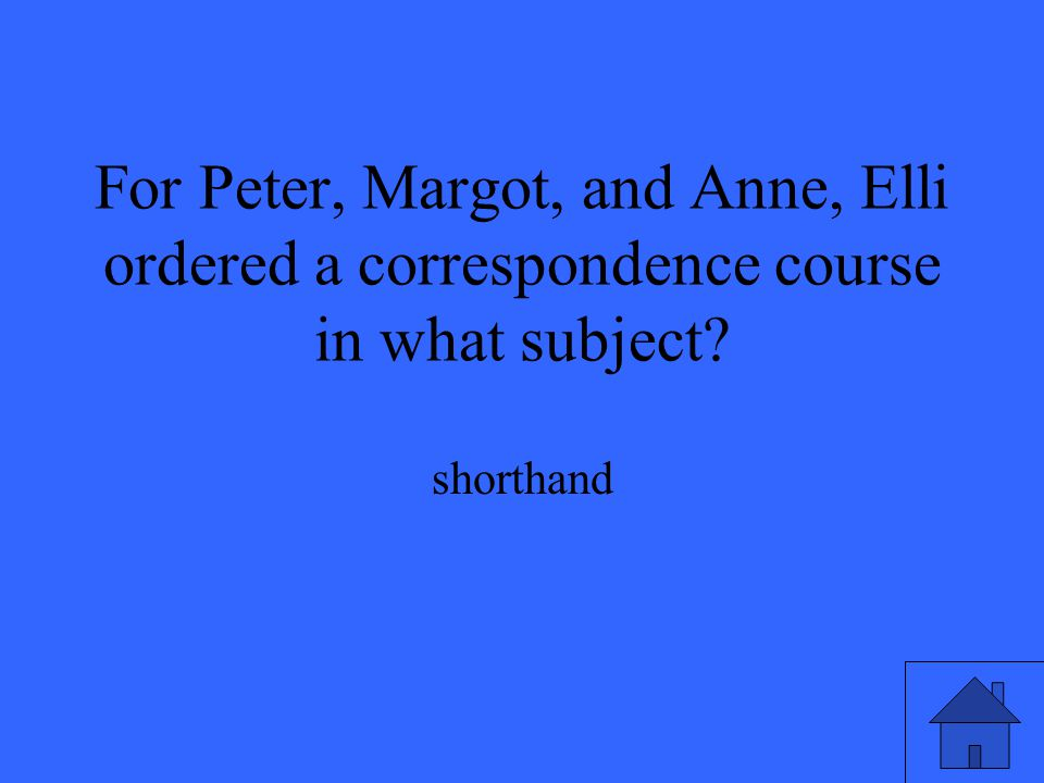 For Peter, Margot, and Anne, Elli ordered a correspondence course in what subject