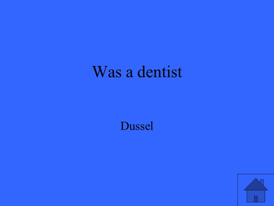 Was a dentist Dussel