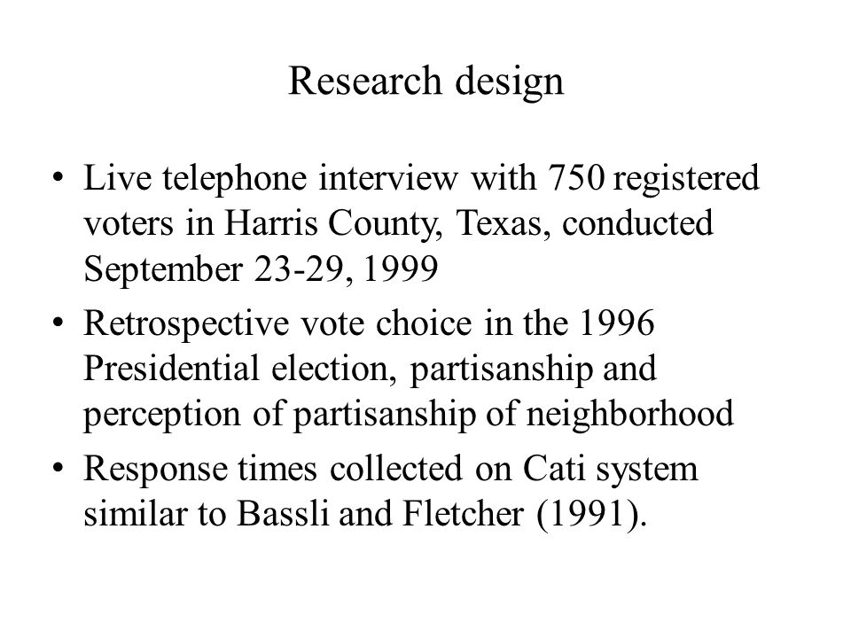 Research design Live telephone interview with 750 registered voters in Harris County, Texas, conducted September 23-29, 1999.