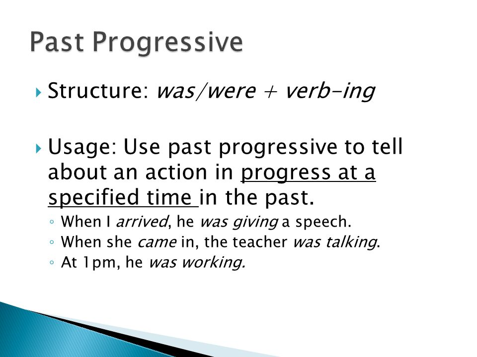 Past Progressive Structure: was/were + verb-ing