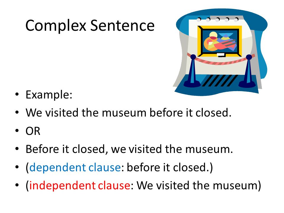 Complex Sentence Example: We visited the museum before it closed. OR