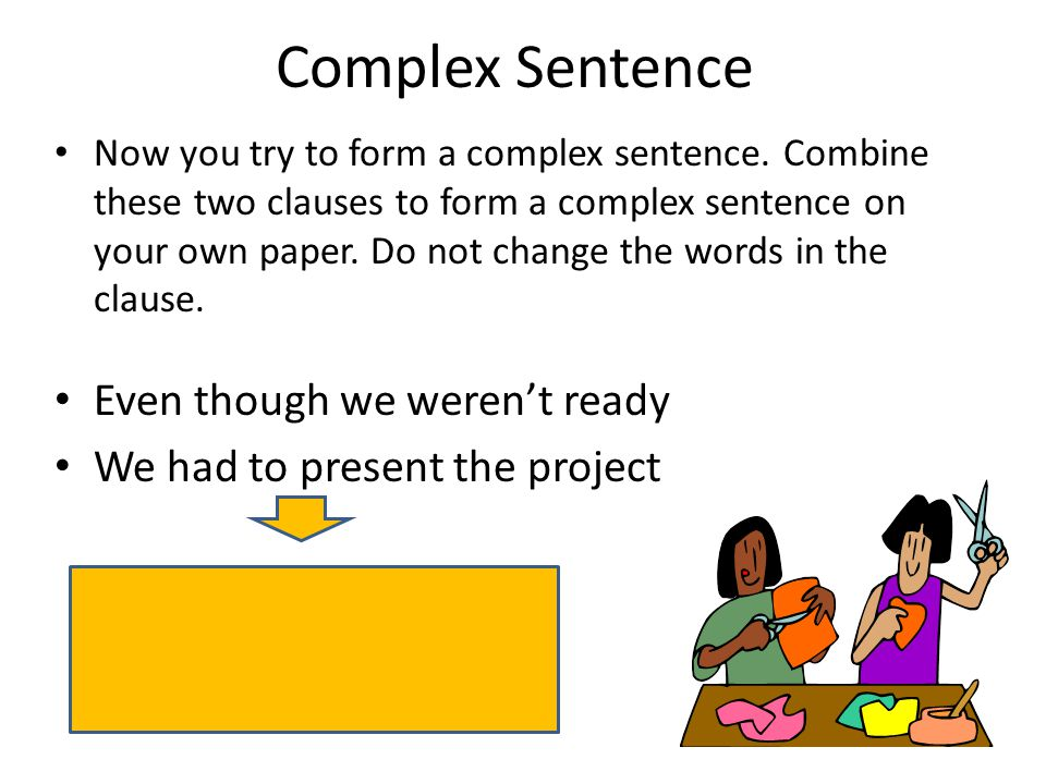 Complex Sentence Even though we weren't ready