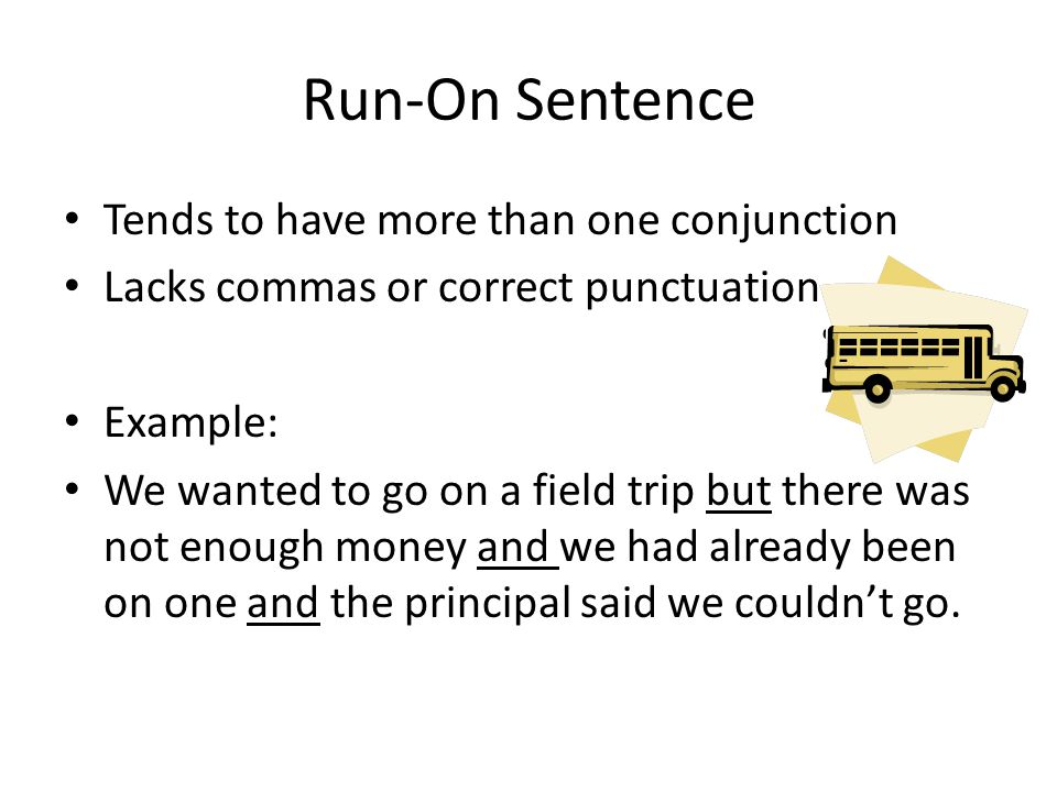 Run-On Sentence Tends to have more than one conjunction
