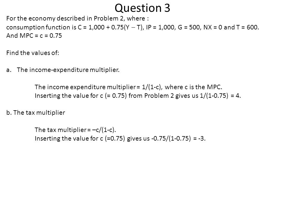 Question 3 For the economy described in Problem 2, where :