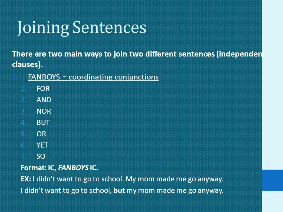 Joining Sentences There are two main ways to join two different sentences (independent clauses). FANBOYS = coordinating conjunctions.