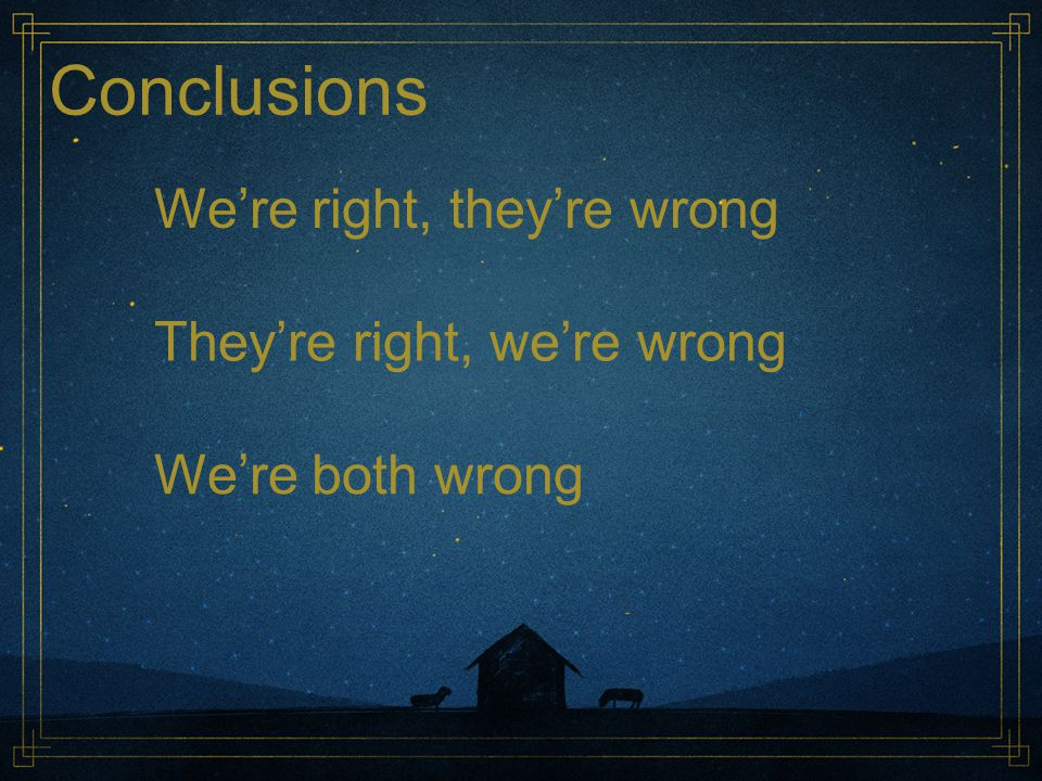 Conclusions We're right, they're wrong They're right, we're wrong
