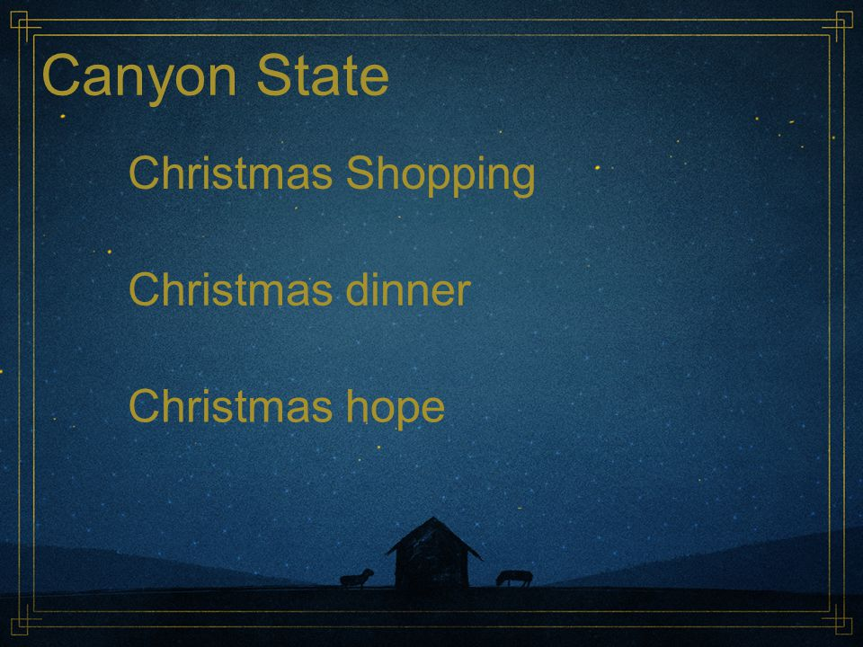 Canyon State Christmas Shopping Christmas dinner Christmas hope
