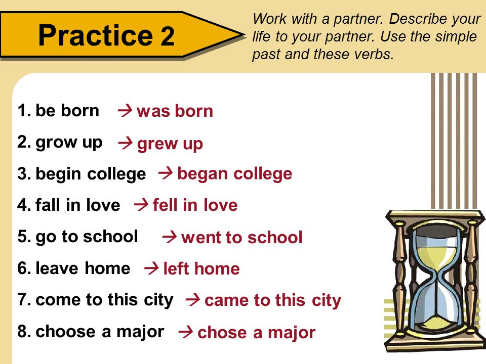 Practice 2 be born  was born grow up begin college  grew up