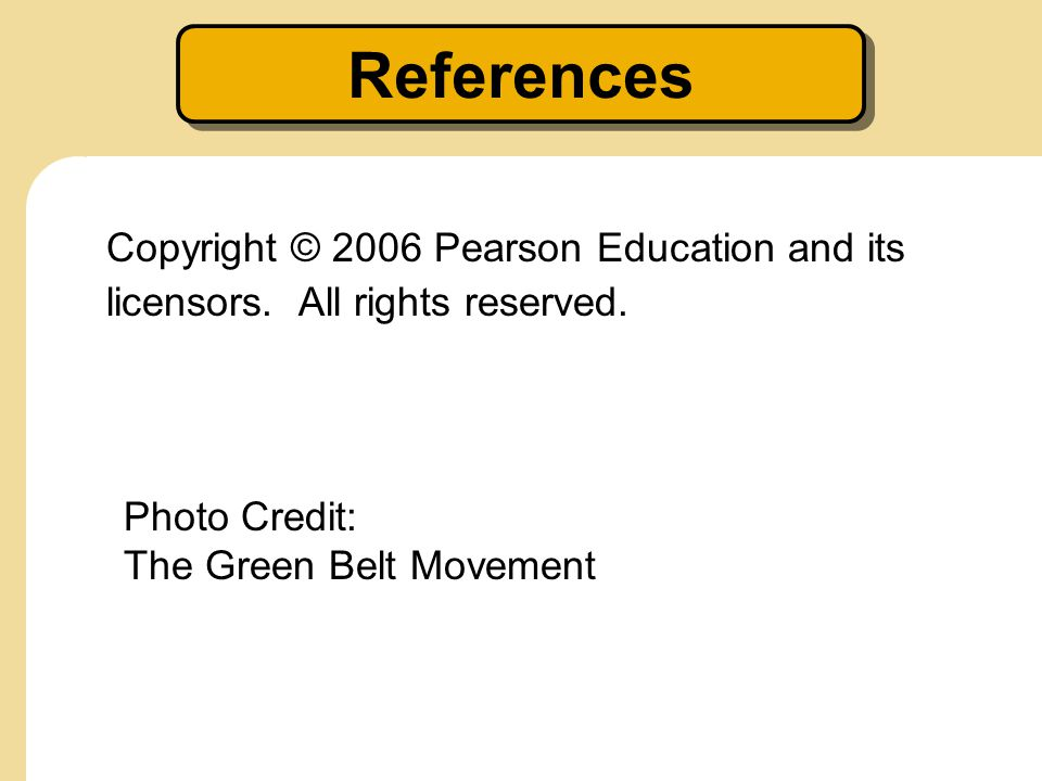 References Copyright © 2006 Pearson Education and its licensors. All rights reserved. Photo Credit: