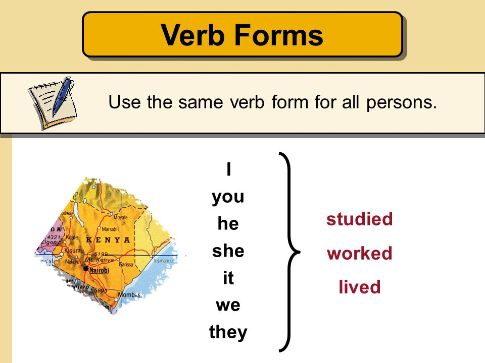 Use the same verb form for all persons.