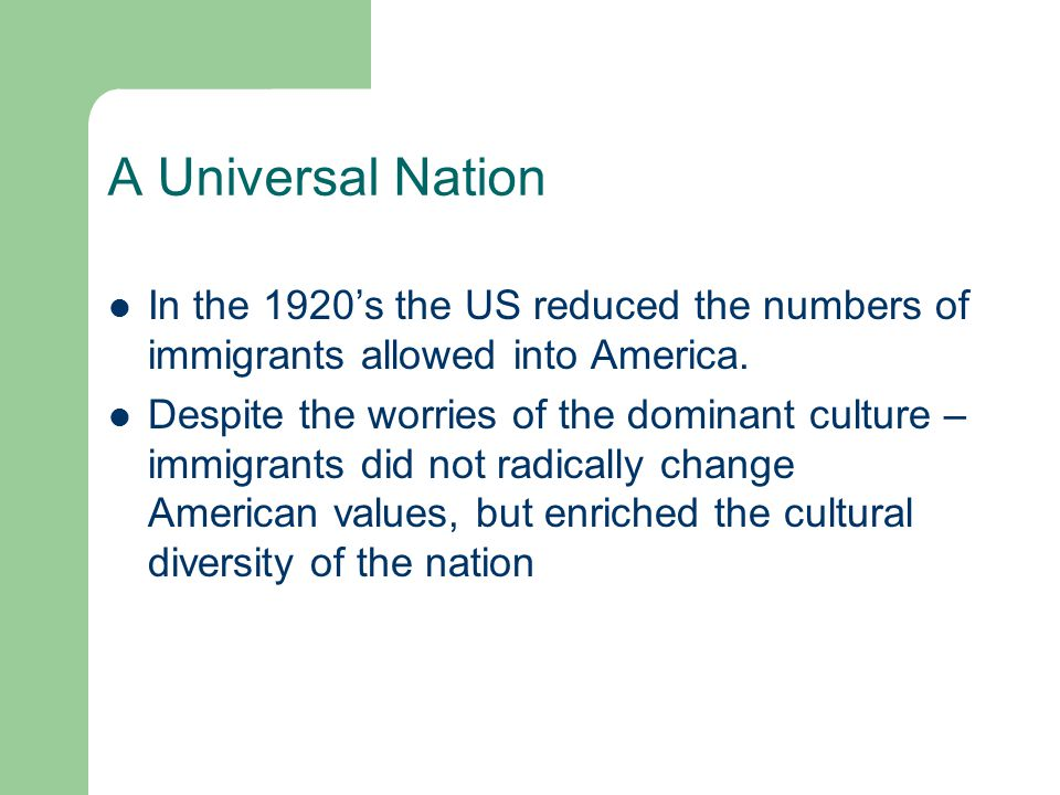 A Universal Nation In the 1920's the US reduced the numbers of immigrants allowed into America.