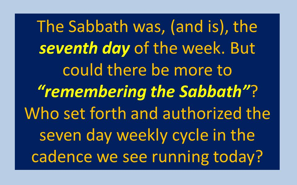 The Sabbath was, (and is), the seventh day of the week