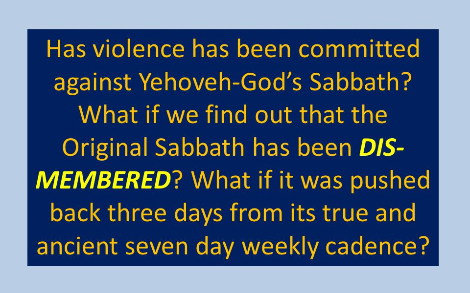 Has violence has been committed against Yehoveh-God's Sabbath