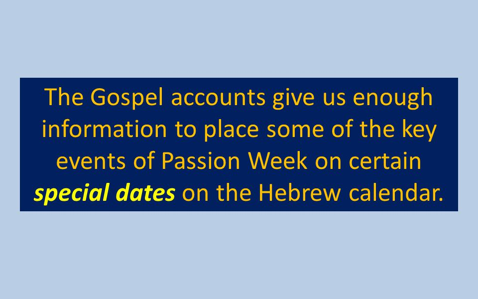 The Gospel accounts give us enough information to place some of the key events of Passion Week on certain special dates on the Hebrew calendar.