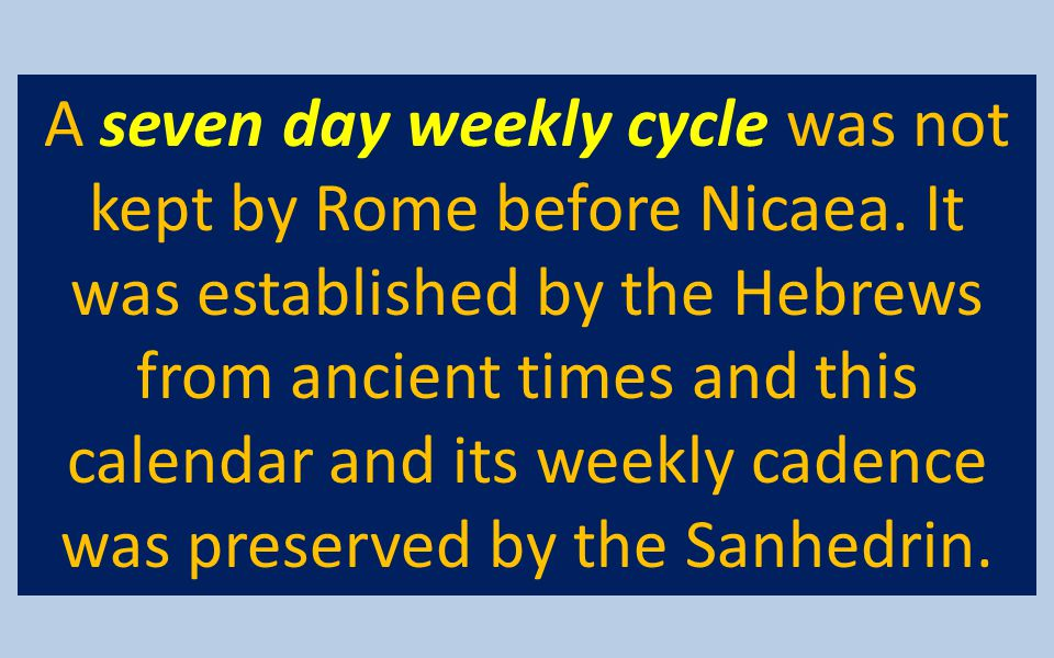 A seven day weekly cycle was not kept by Rome before Nicaea