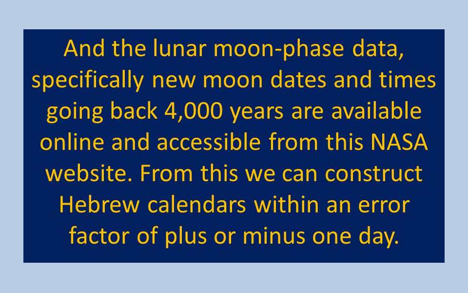 And the lunar moon-phase data, specifically new moon dates and times going back 4,000 years are available online and accessible from this NASA website.
