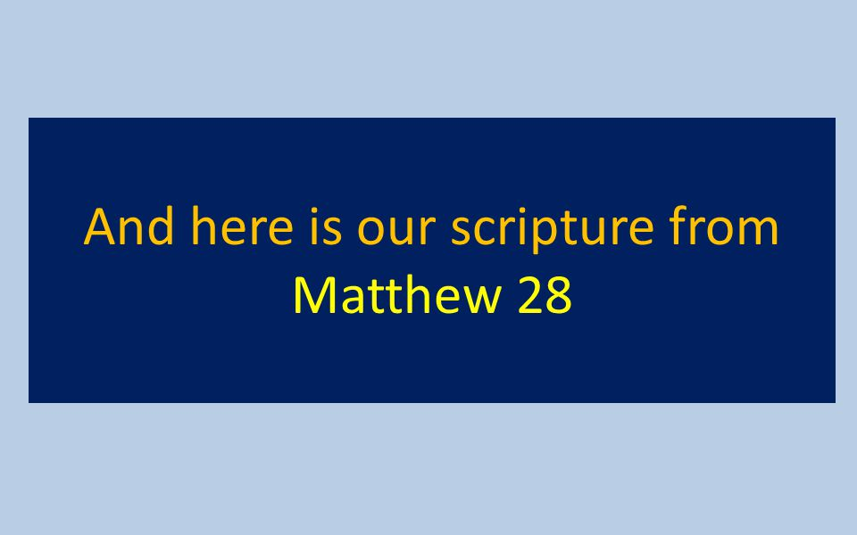 And here is our scripture from Matthew 28