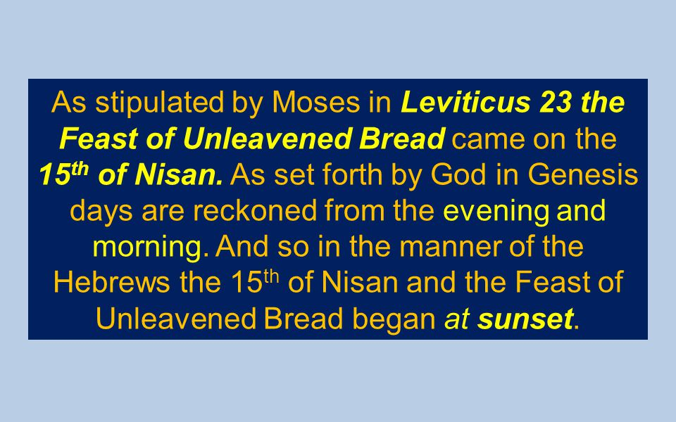 As stipulated by Moses in Leviticus 23 the Feast of Unleavened Bread came on the 15th of Nisan.