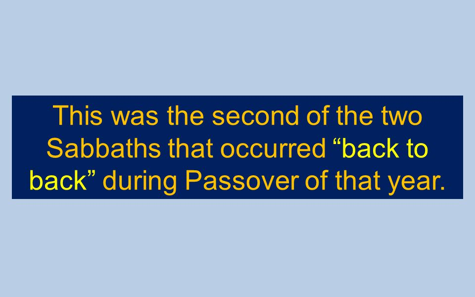This was the second of the two Sabbaths that occurred back to back during Passover of that year.