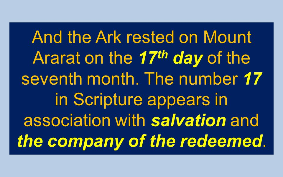 And the Ark rested on Mount Ararat on the 17th day of the seventh month.